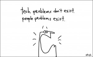 Tech Problems Don't Exist People Problems