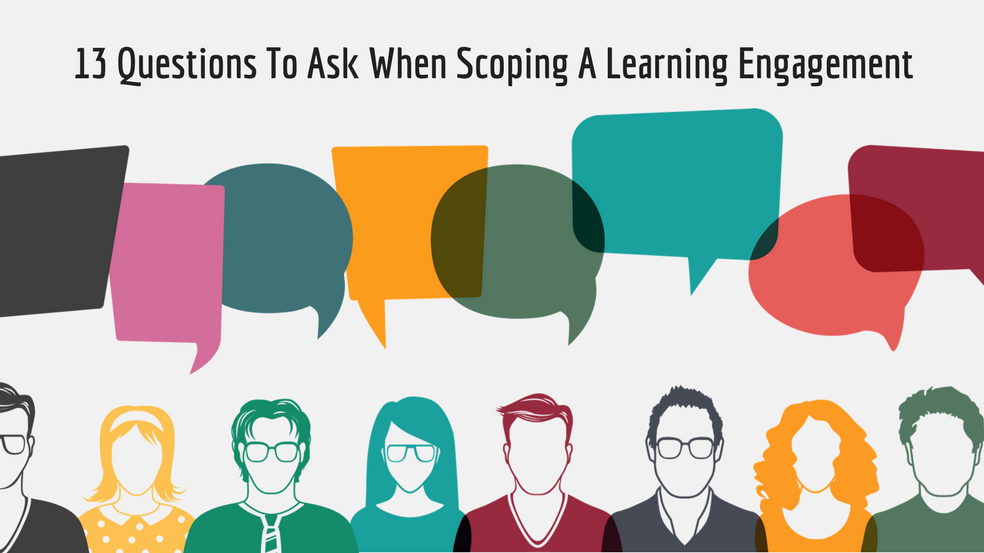 13 Questions To Ask When Scoping A Learning Engagement.png