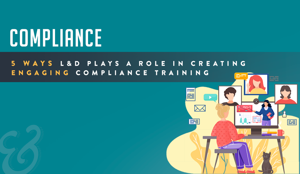 5 Ways L&D Plays a Role in Creating Engaging Compliance Training