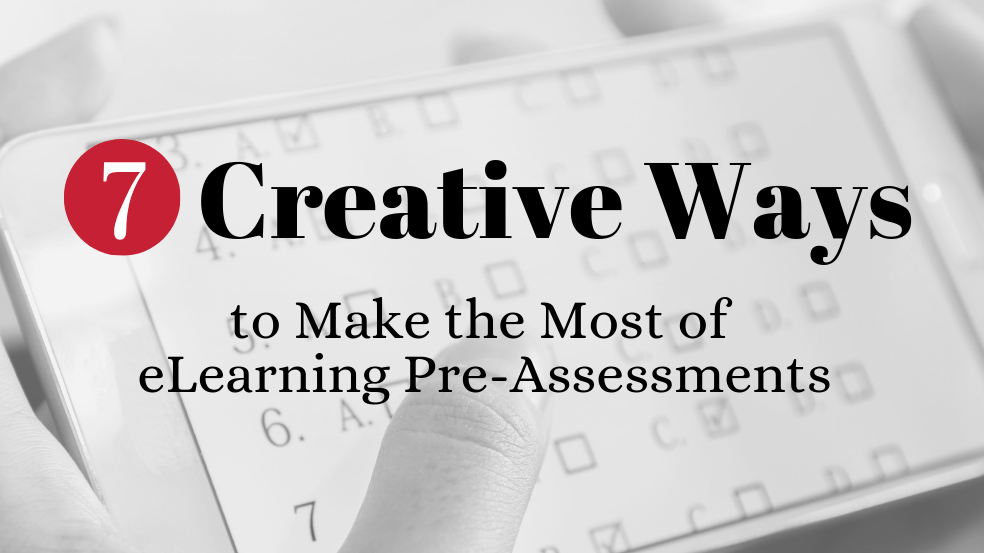 7 Creative Ways To Make The Most Of eLearning Pre-Assessments