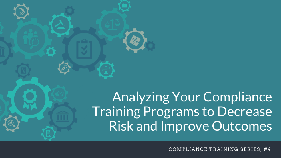 Analyzing Your Compliance Training to Decrease Risk and Improve Outcomes