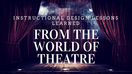 Instructional Design Lessons from the World of Theatre