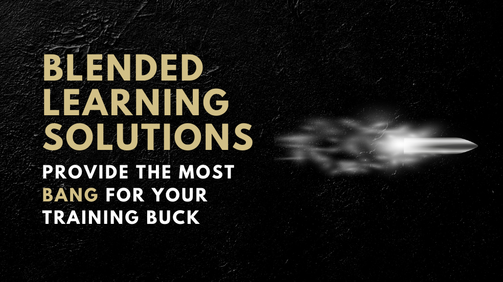 Blended Learning Solutions Provide the Most Bang For Your Training Buck