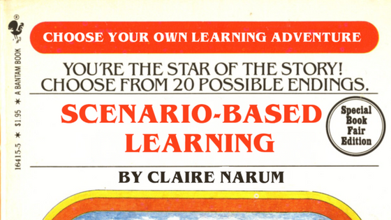 Scenario Based Learning: Choose Your Own Learning Adventure