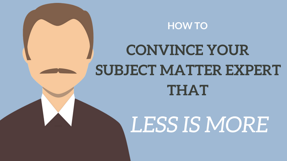 How To Convince Your Subject Matter Expert That Less Is More