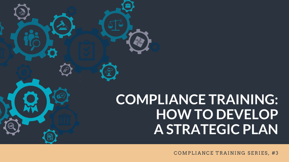 How to Develop a Strategic Plan for Compliance Training