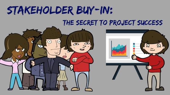 Stakeholder Buy-In: the Secret to Project Success