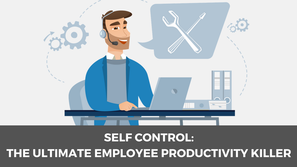 Self Control: The Ultimate Employee Productivity Killer