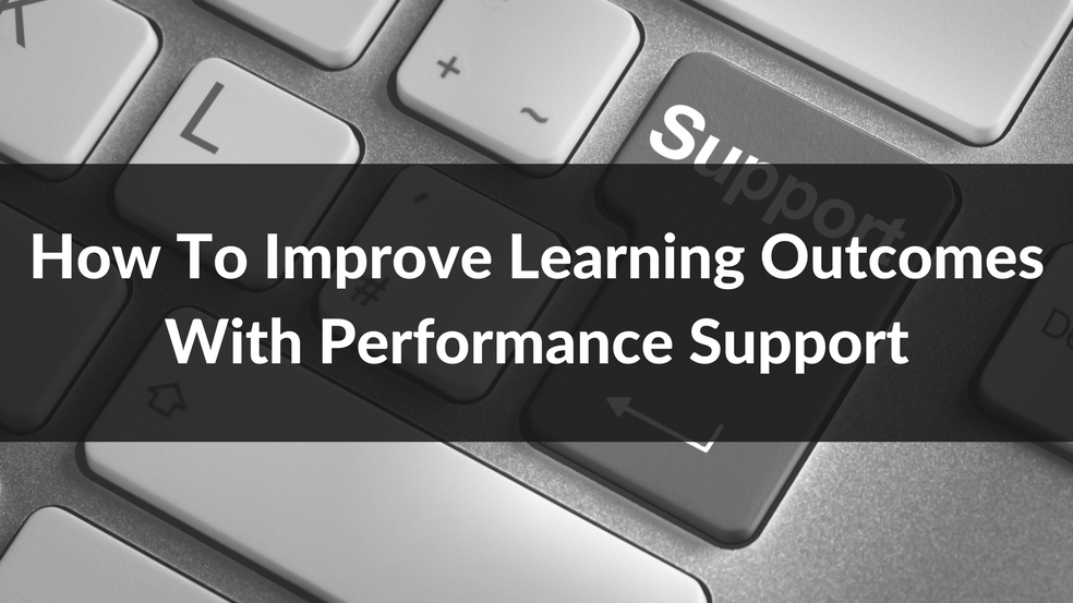 How to Improve Learning Outcomes With Performance Support