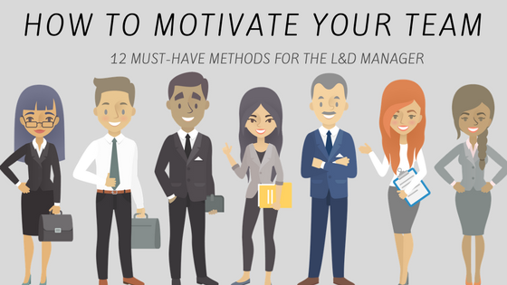 How to Motivate Your Team: 12 Must-Have Methods for the L&D Manager