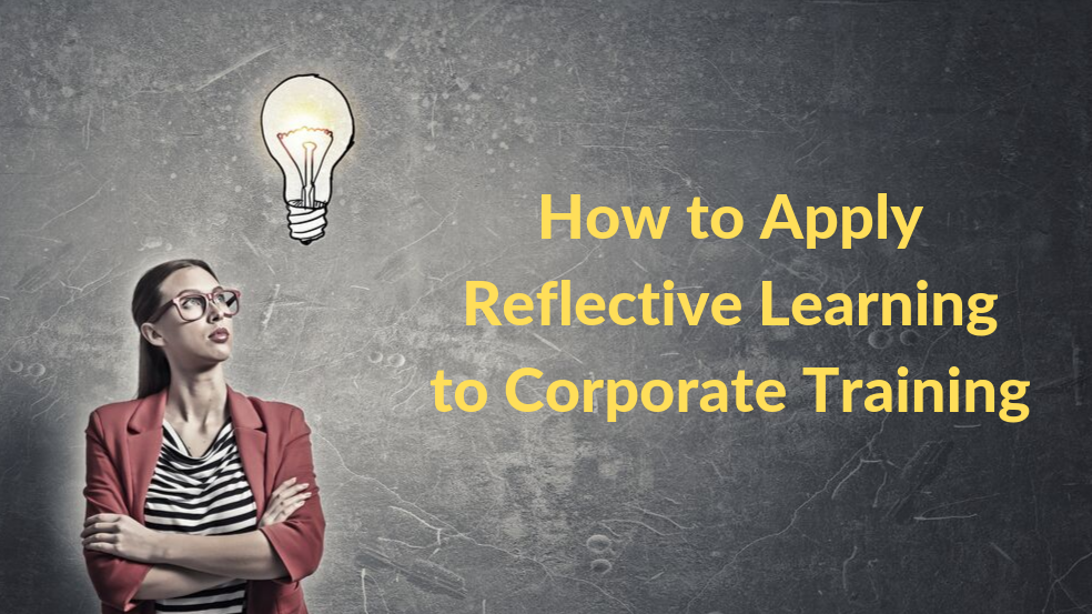 How to Apply Reflective Learning to Corporate Training