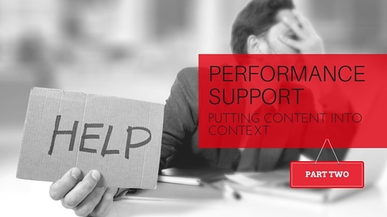 Performance Support: Putting Content Into Context - Part II