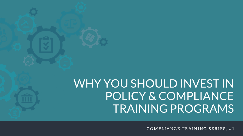 Why You Should Invest in Policy and Compliance Training Programs