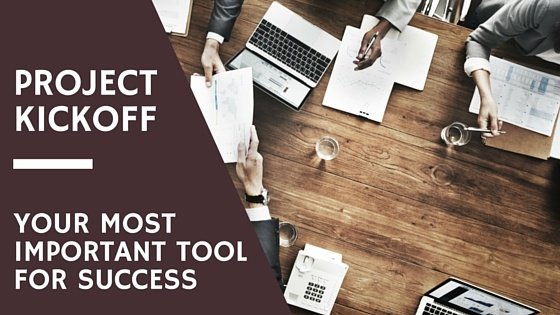 Project Kickoff: Your Most Important Tool for Project Success