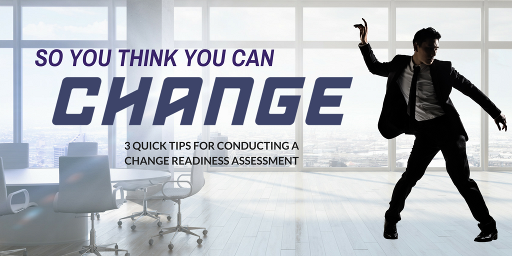 3 Quick Tips for Conducting a Change Readiness Assessment