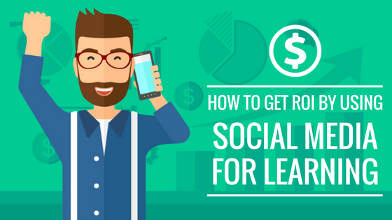 How to Get ROI by Using Social Media for Learning
