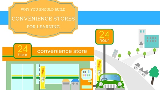 Why You Should Build Convenience Stores for Learning
