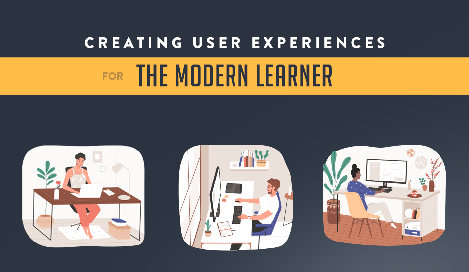 Creating User Experiences for the Modern Learner