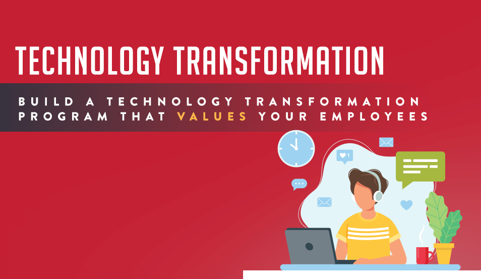 Build a Technology Transformation Program that Values Your Employees