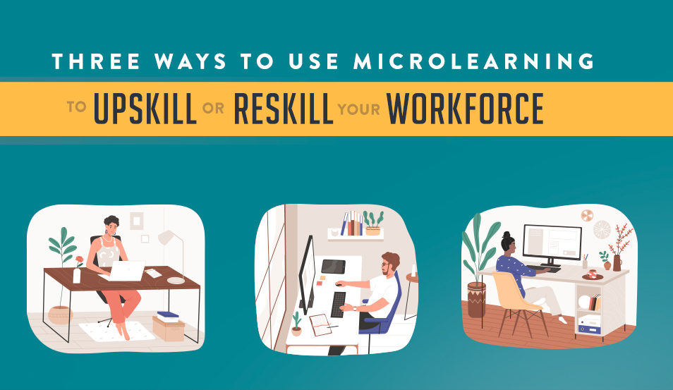 Three Ways to Use Microlearning to Upskill or Reskill Your Workforce