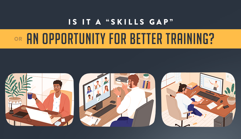 """Is it a """"Skills Gap"""" or an Opportunity for Better Training?"""