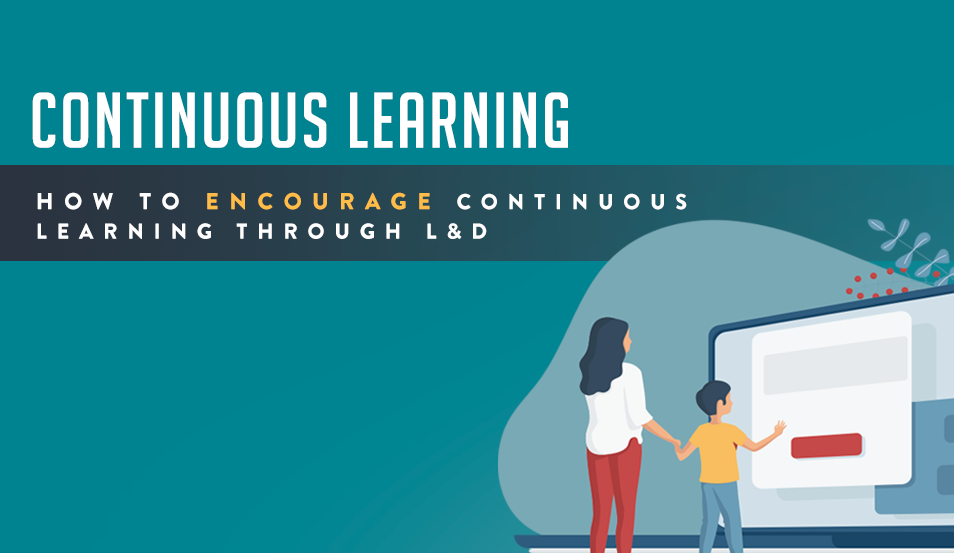 How to Encourage Continuous Learning through L&D