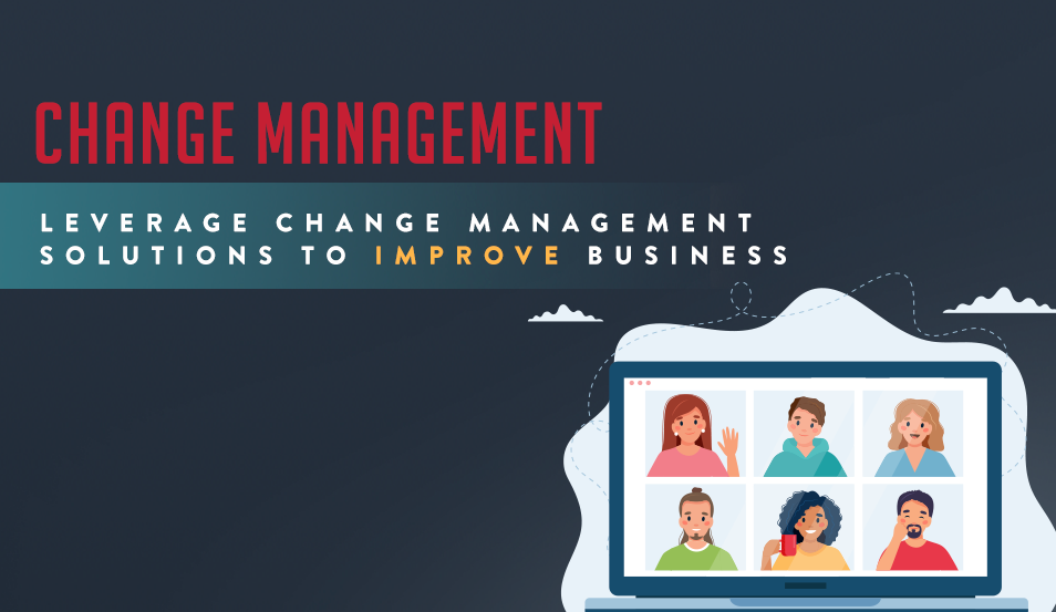 Leverage Change Management Solutions to Improve Business Outcomes