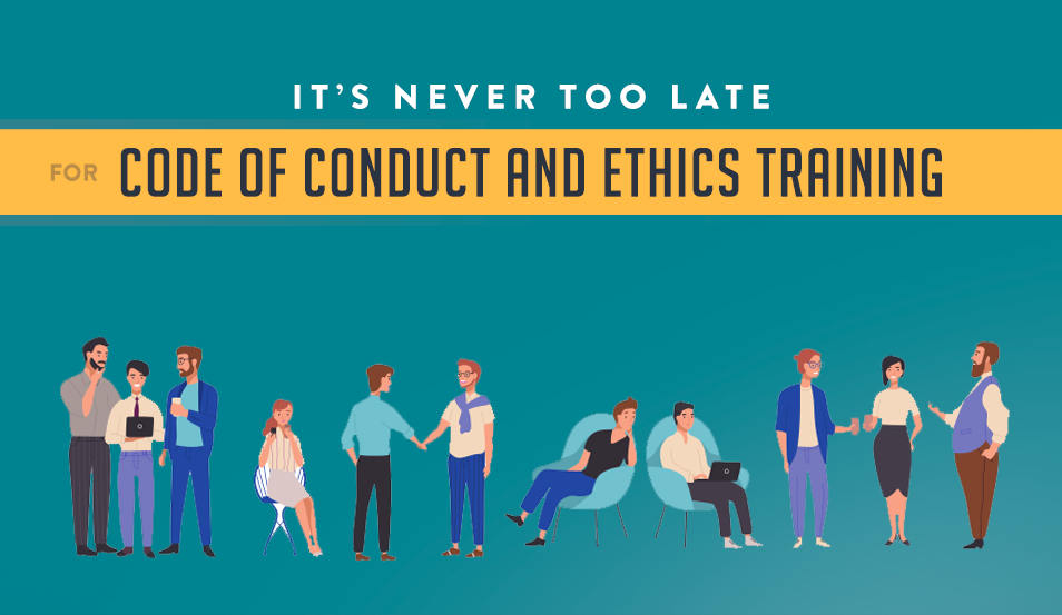 It's Never Too Late for Training on Code of Conduct and Ethics in the Workplace
