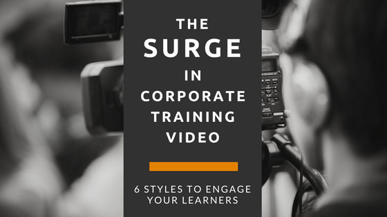 Corporate Training Video: 6 Styles to Engage Your Learners