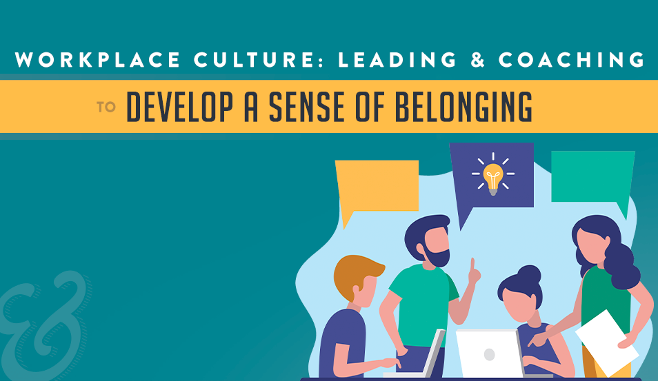 Workplace Culture: Leading and Coaching to Develop Sense of Belonging