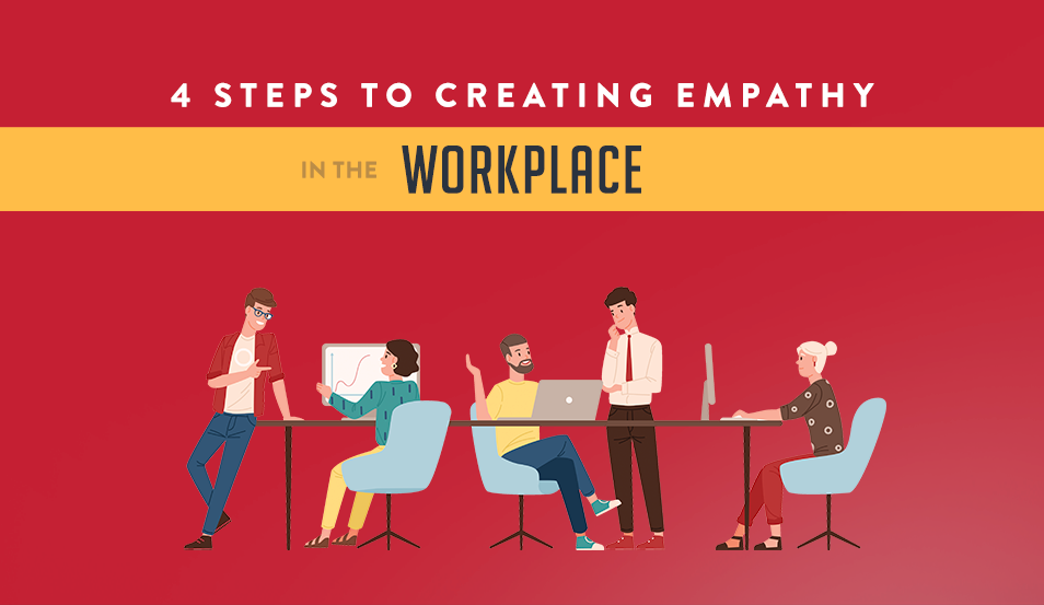 4 Steps to Creating Empathy in the Workplace
