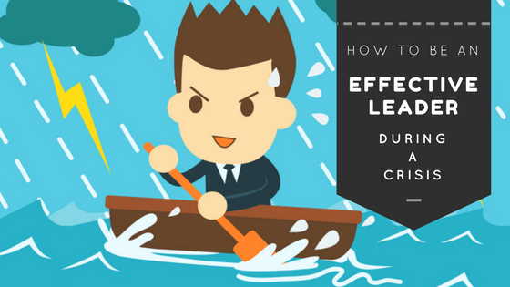 How To Be An Effective Leader During A Crisis