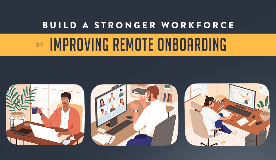 Build A Stronger Workforce by Improving Remote Onboarding