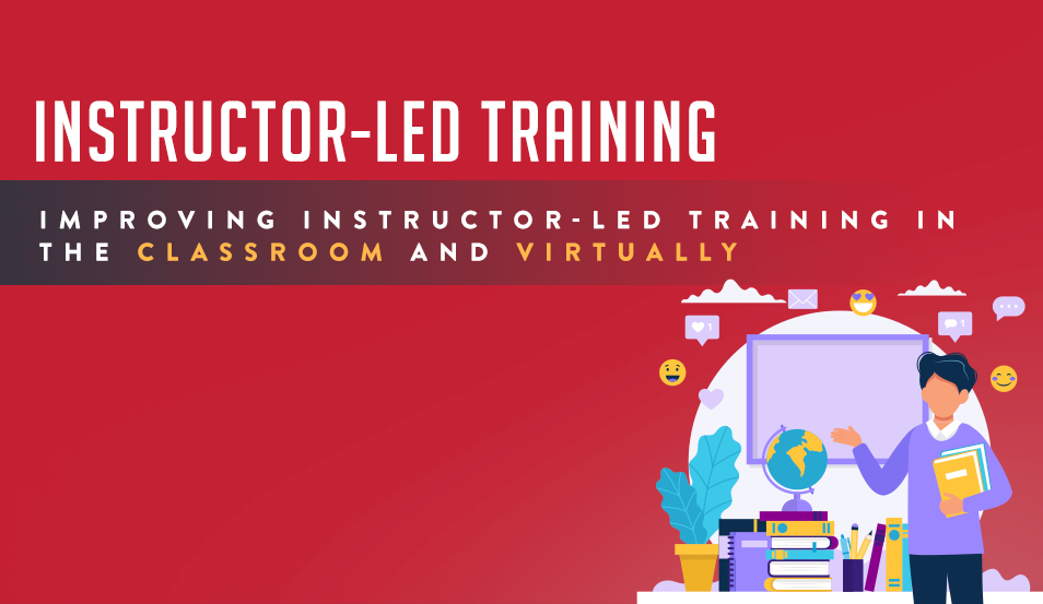 Improving Instructor-Led Training in the Classroom and Virtually