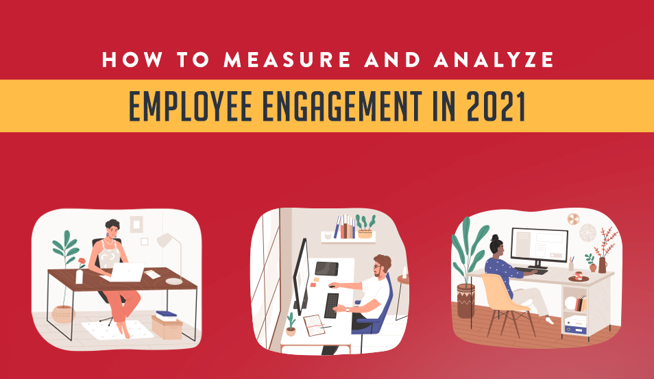 How to Measure and Analyze Employee Engagement in 2021