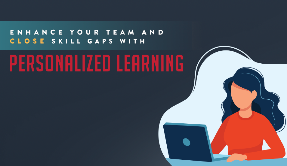 Enhance Your Team and Close Skill Gaps with Personalized Learning